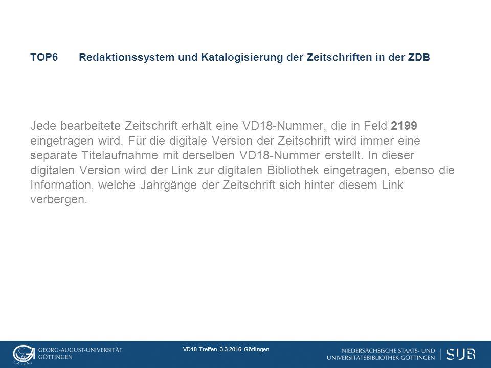 VD18-Treffen, 3.3.2016, Göttingen TOP6Redaktionssystem und Katalogisierung der Zeitschriften in der ZDB Jede bearbeitete Zeitschrift erhält eine VD18-Nummer, die in Feld 2199 eingetragen wird.