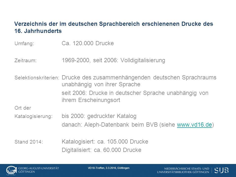 VD18-Treffen, 3.3.2016, Göttingen Verzeichnis der im deutschen Sprachbereich erschienenen Drucke des 16.