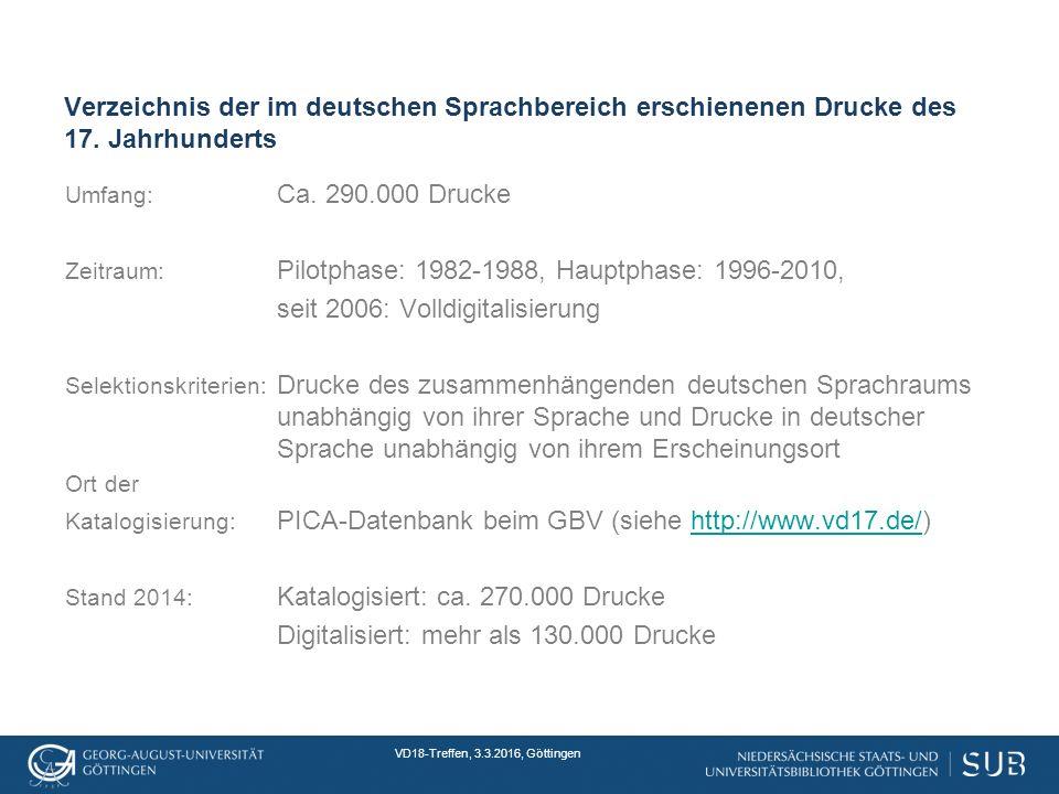 VD18-Treffen, 3.3.2016, Göttingen Verzeichnis der im deutschen Sprachbereich erschienenen Drucke des 17.