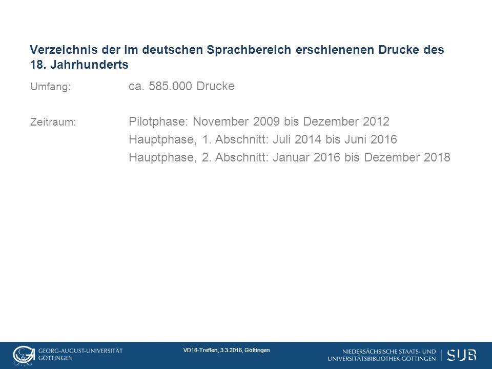 VD18-Treffen, 3.3.2016, Göttingen Verzeichnis der im deutschen Sprachbereich erschienenen Drucke des 18.