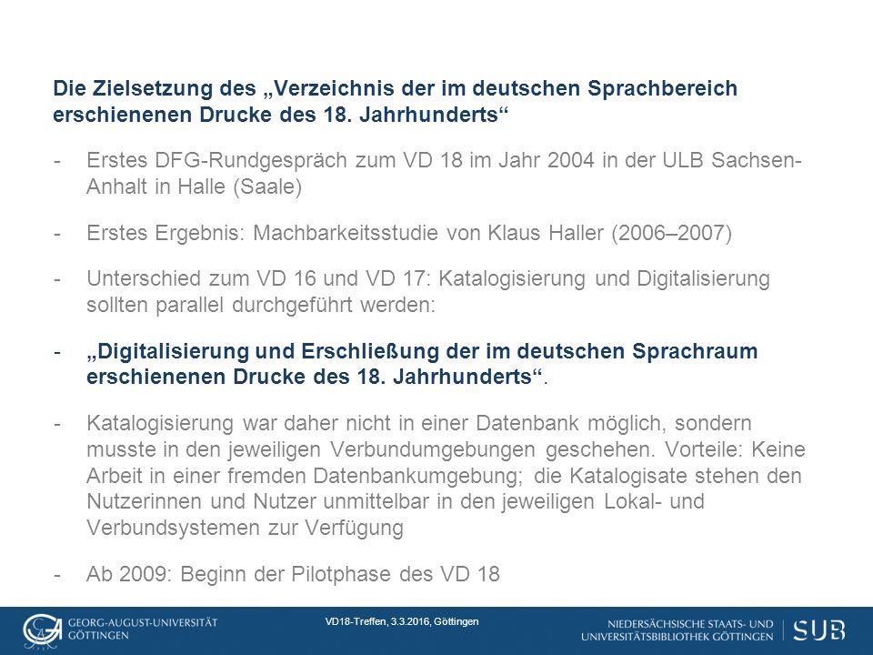 """VD18-Treffen, 3.3.2016, Göttingen Die Zielsetzung des """"Verzeichnis der im deutschen Sprachbereich erschienenen Drucke des 18."""