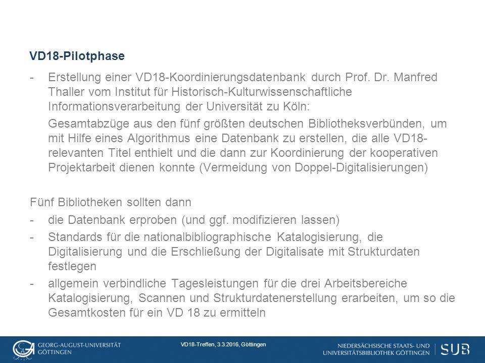 VD18-Treffen, 3.3.2016, Göttingen VD18-Pilotphase -Erstellung einer VD18-Koordinierungsdatenbank durch Prof.