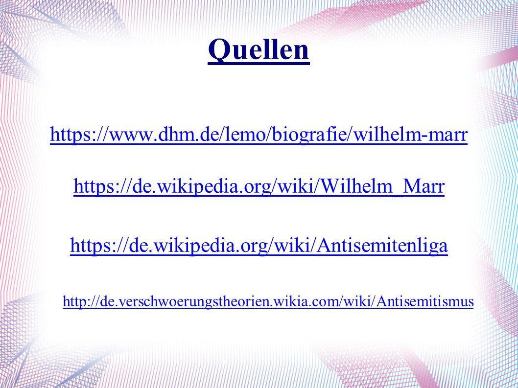 Quellen https://www.dhm.de/lemo/biografie/wilhelm-marr https://de.wikipedia.org/wiki/Wilhelm_Marr https://de.wikipedia.org/wiki/Antisemitenliga http:/