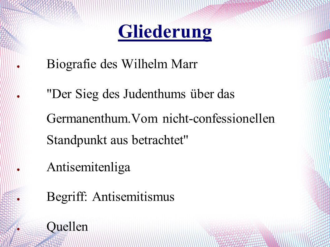 Gliederung ● Biografie des Wilhelm Marr ●