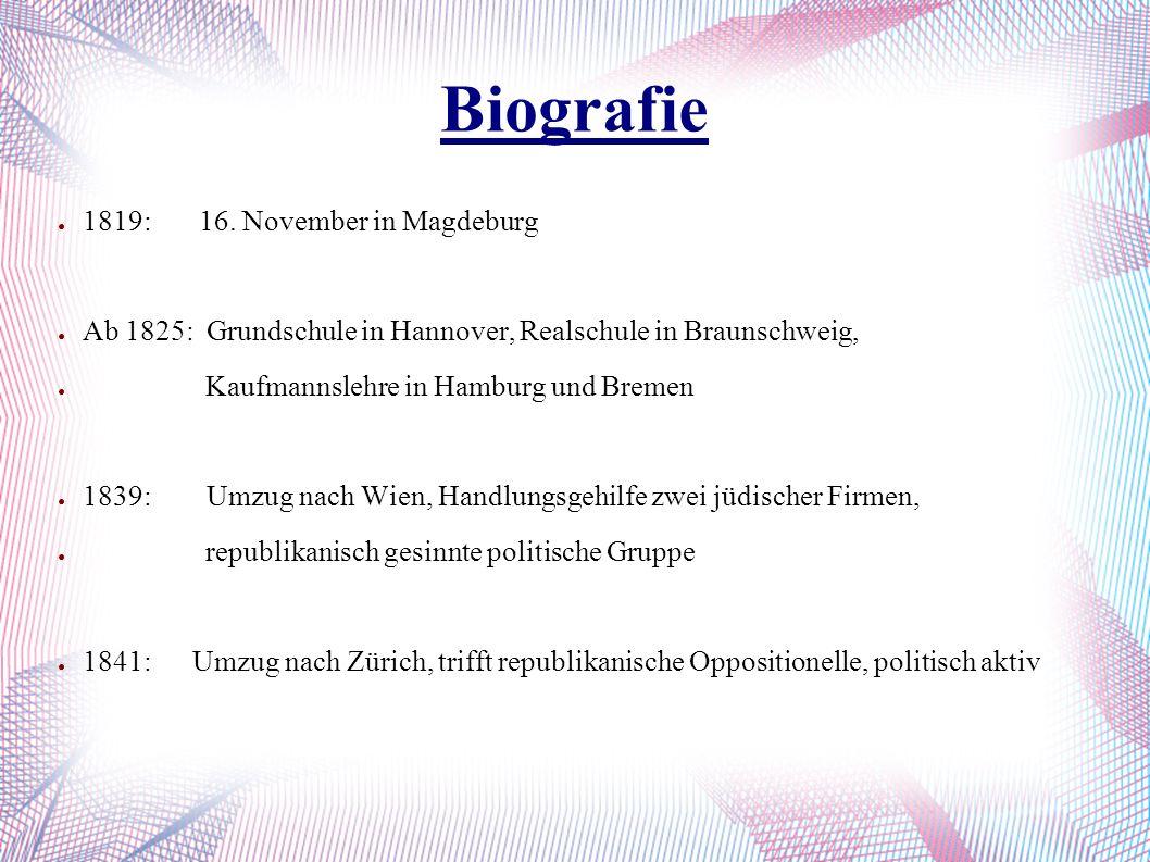 Biografie ● 1819: 16. November in Magdeburg ● Ab 1825: Grundschule in Hannover, Realschule in Braunschweig, ● Kaufmannslehre in Hamburg und Bremen ● 1