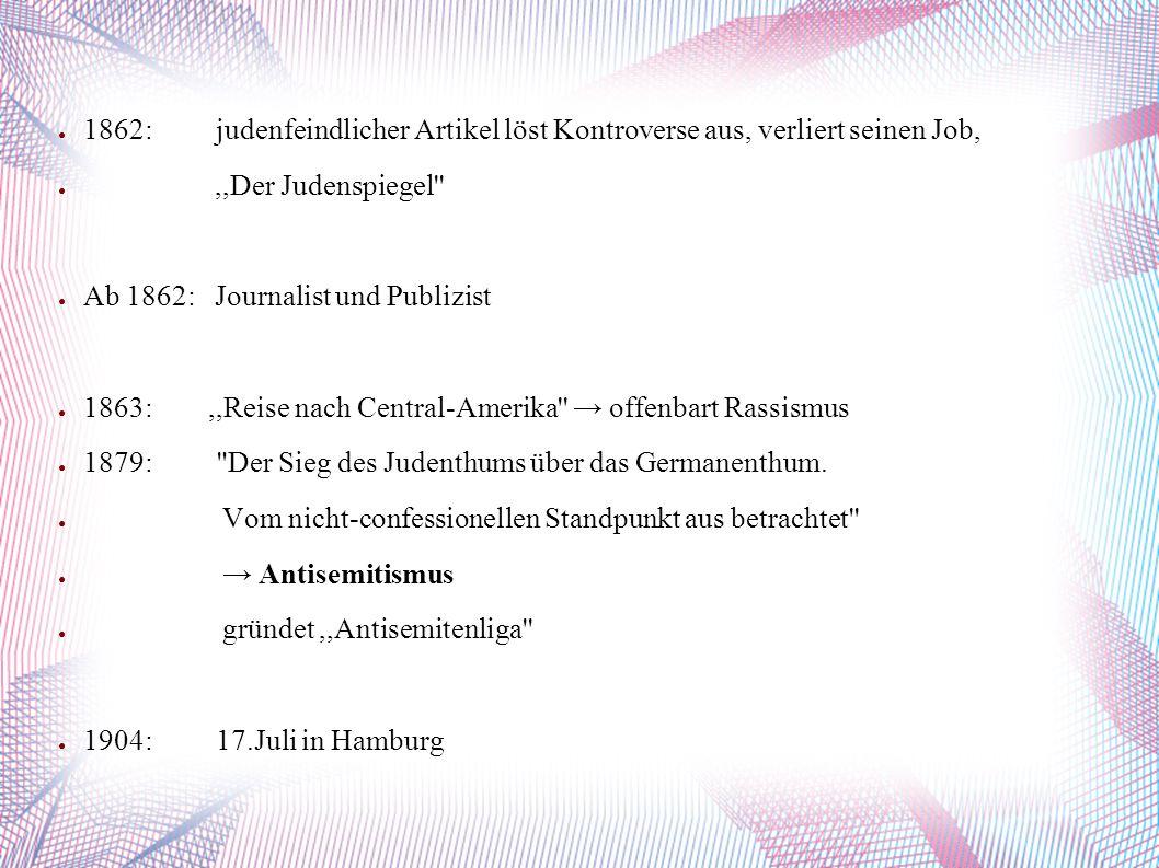 ● 1862: judenfeindlicher Artikel löst Kontroverse aus, verliert seinen Job, ●,,Der Judenspiegel'' ● Ab 1862: Journalist und Publizist ● 1863:,,Reise n