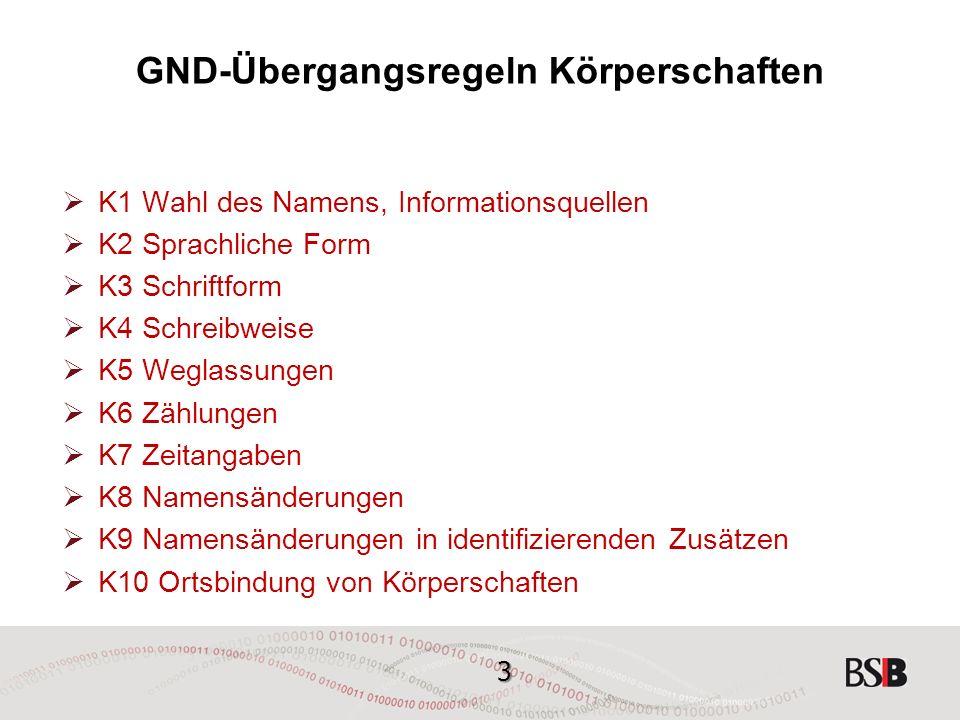 24 GND-Übergangsregeln - Körperschaften K10 Ortsbindung von Körperschaften Bestandteile, die nicht im bevorzugten Namen enthalten sind (z.B.