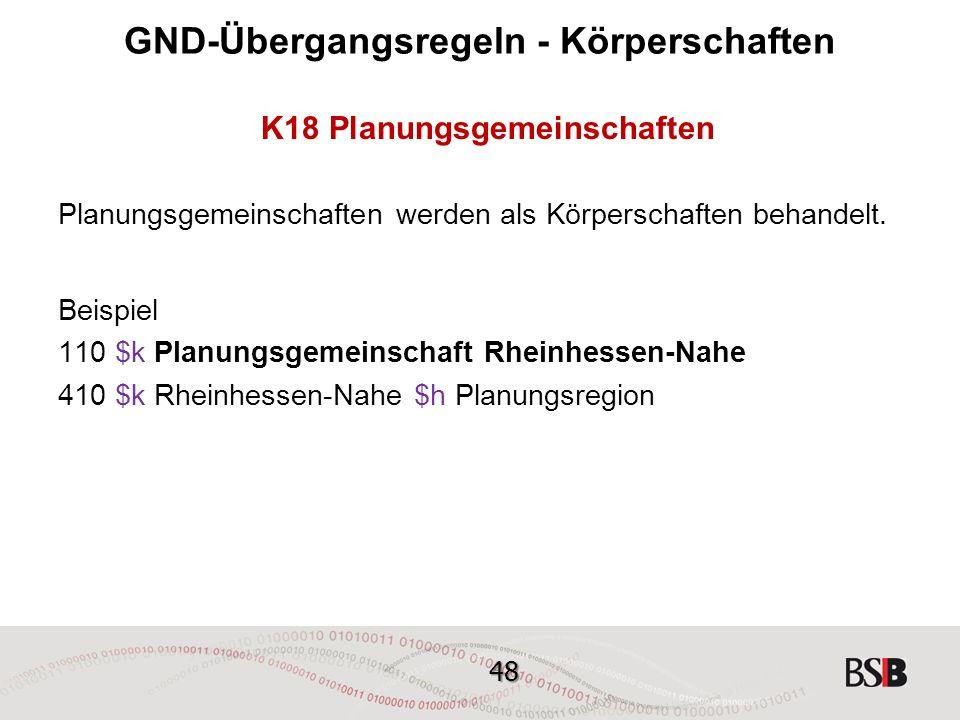 48 GND-Übergangsregeln - Körperschaften K18 Planungsgemeinschaften Planungsgemeinschaften werden als Körperschaften behandelt.