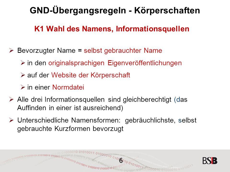 """47 GND-Übergangsregeln Körperschaften K17 Nach beteiligten Personen benannte Körperschaften Personengruppen, die der Definition von """"Körperschaft entsprechen, werden als Körperschaften behandelt, unabhängig von ihrer Namensform."""