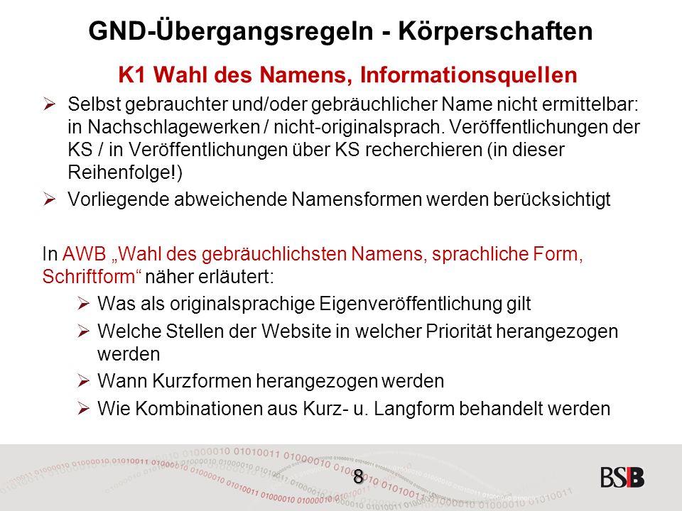 8 GND-Übergangsregeln - Körperschaften K1 Wahl des Namens, Informationsquellen  Selbst gebrauchter und/oder gebräuchlicher Name nicht ermittelbar: in Nachschlagewerken / nicht-originalsprach.