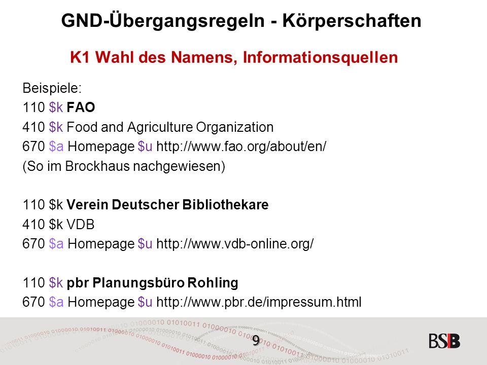 20 GND-Übergangsregeln - Körperschaften K8 Namensänderungen  Ändert sich der Name einer Körperschaft, wird ein neuer Datensatz angelegt.