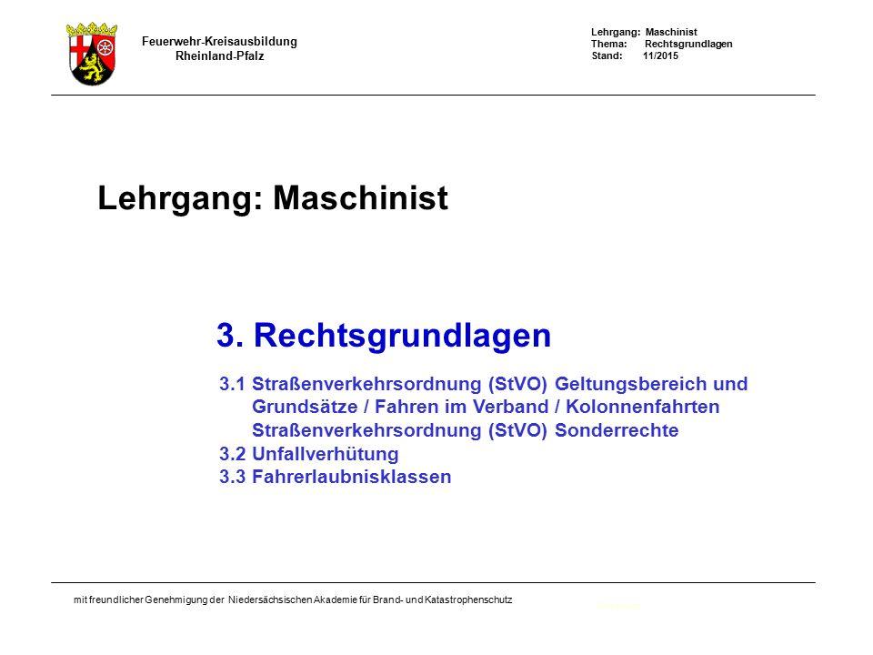 Lehrgang: Maschinist Thema: Rechtsgrundlagen Stand: 11/2015 Feuerwehr-Kreisausbildung Rheinland-Pfalz mit freundlicher Genehmigung der Niedersächsischen Akademie für Brand- und Katastrophenschutz Lehrgang: Maschinist Deckblatt 3.