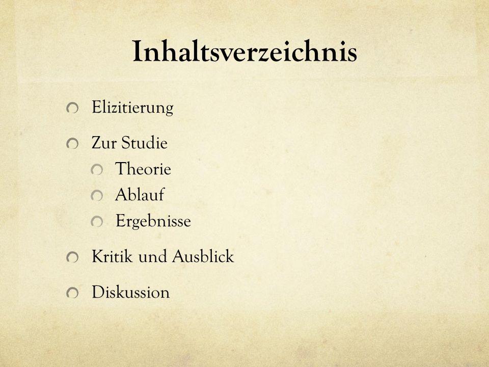 Inhaltsverzeichnis Elizitierung Zur Studie Theorie Ablauf Ergebnisse Kritik und Ausblick Diskussion