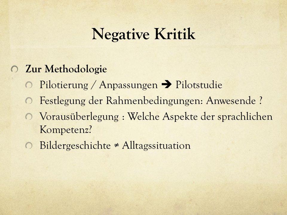 Negative Kritik Zur Methodologie Pilotierung / Anpassungen  Pilotstudie Festlegung der Rahmenbedingungen: Anwesende .