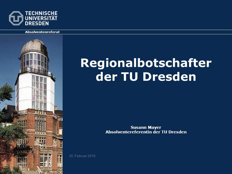 Regionalbotschafter der TU Dresden Susann Mayer Absolventereferentin der TU Dresden Absolventenreferat 25.