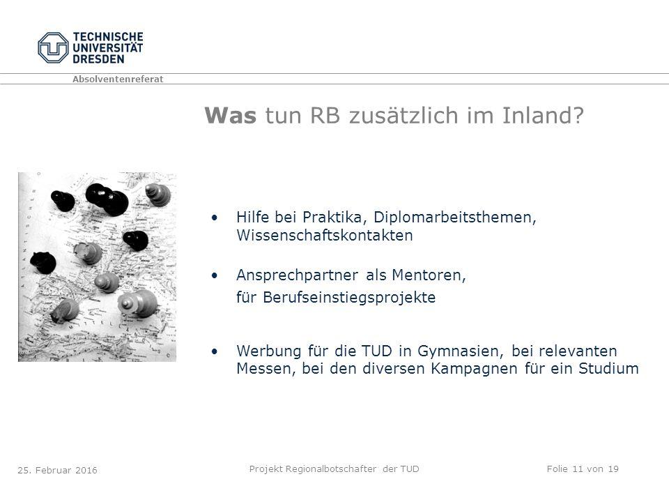 Absolventenreferat Projekt Regionalbotschafter der TUDFolie 11 von 19 Was tun RB zusätzlich im Inland.