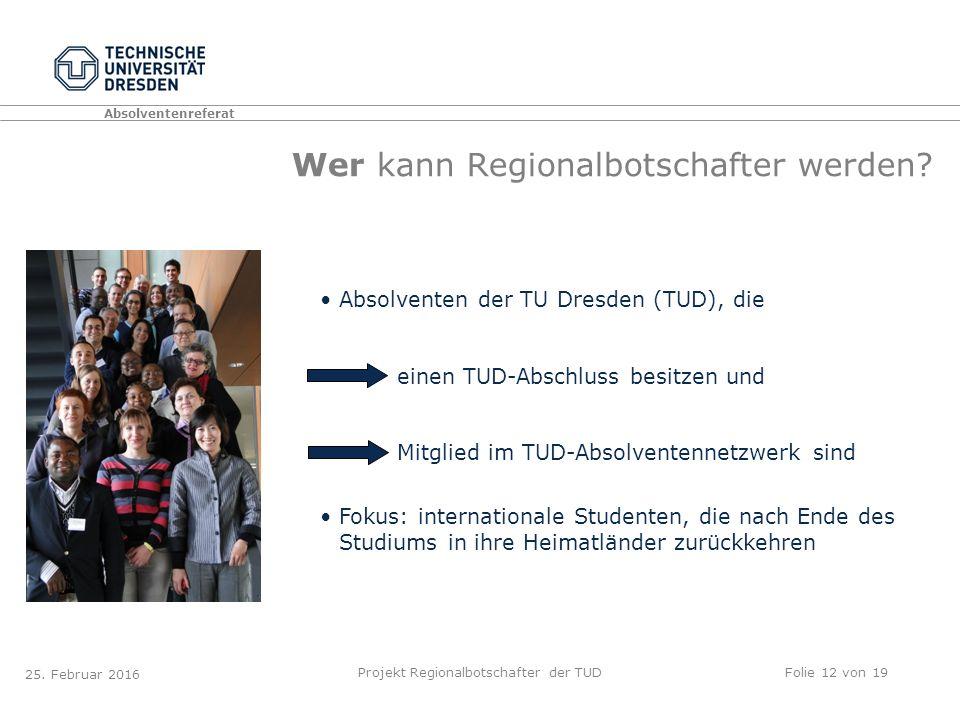 Absolventenreferat Projekt Regionalbotschafter der TUDFolie 12 von 19 Wer kann Regionalbotschafter werden.