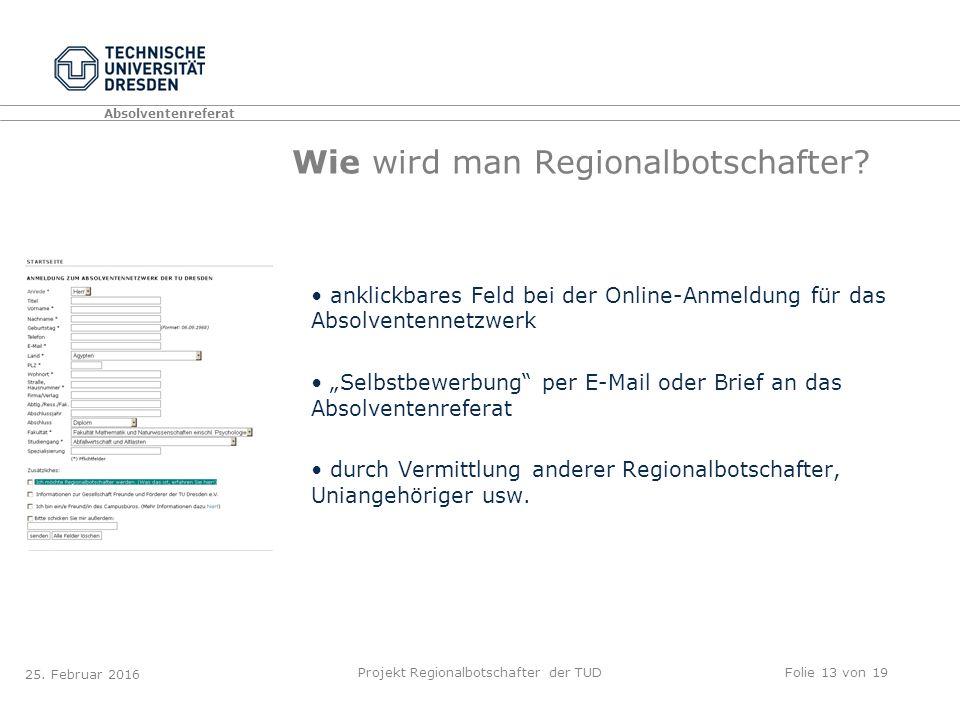 Absolventenreferat Projekt Regionalbotschafter der TUDFolie 13 von 19 Wie wird man Regionalbotschafter.