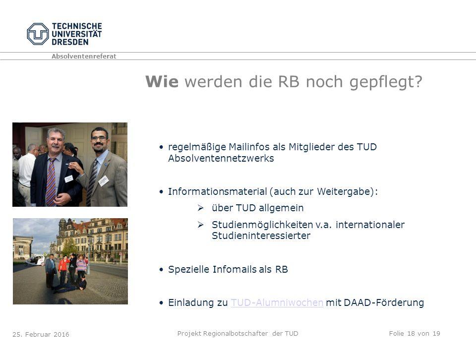 Absolventenreferat Projekt Regionalbotschafter der TUDFolie 18 von 19 Wie werden die RB noch gepflegt.