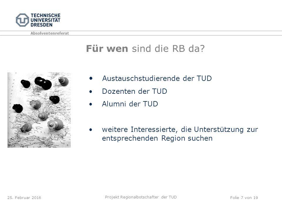 Absolventenreferat Projekt Regionalbotschafter der TUD Folie 7 von 19 Für wen sind die RB da.