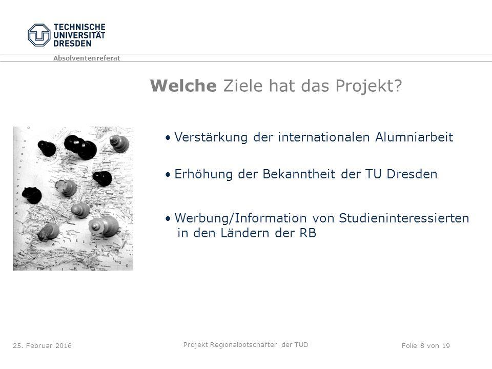 Absolventenreferat Projekt Regionalbotschafter der TUD Folie 8 von 19 Welche Ziele hat das Projekt.