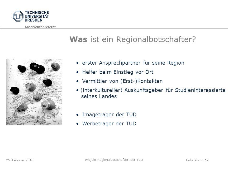 Absolventenreferat Projekt Regionalbotschafter der TUD Folie 9 von 19 Was ist ein Regionalbotschafter.