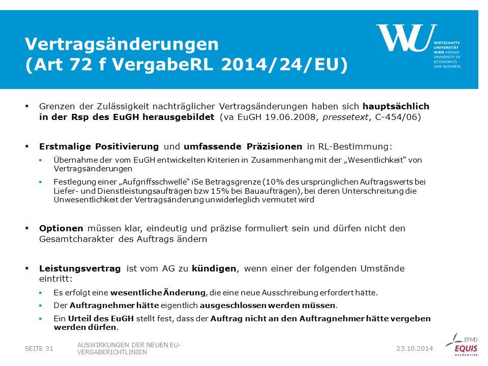 """Vertragsänderungen (Art 72 f VergabeRL 2014/24/EU)  Grenzen der Zulässigkeit nachträglicher Vertragsänderungen haben sich hauptsächlich in der Rsp des EuGH herausgebildet (va EuGH 19.06.2008, pressetext, C-454/06)  Erstmalige Positivierung und umfassende Präzisionen in RL-Bestimmung:  Übernahme der vom EuGH entwickelten Kriterien in Zusammenhang mit der """"Wesentlichkeit von Vertragsänderungen  Festlegung einer """"Aufgriffsschwelle iSe Betragsgrenze (10% des ursprünglichen Auftragswerts bei Liefer- und Dienstleistungsaufträgen bzw 15% bei Bauaufträgen), bei deren Unterschreitung die Unwesentlichkeit der Vertragsänderung unwiderleglich vermutet wird  Optionen müssen klar, eindeutig und präzise formuliert sein und dürfen nicht den Gesamtcharakter des Auftrags ändern  Leistungsvertrag ist vom AG zu kündigen, wenn einer der folgenden Umstände eintritt:  Es erfolgt eine wesentliche Änderung, die eine neue Ausschreibung erfordert hätte."""