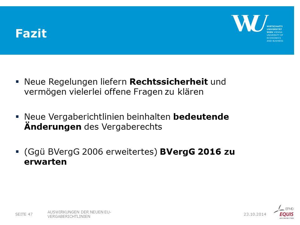 Fazit  Neue Regelungen liefern Rechtssicherheit und vermögen vielerlei offene Fragen zu klären  Neue Vergaberichtlinien beinhalten bedeutende Änderungen des Vergaberechts  (Ggü BVergG 2006 erweitertes) BVergG 2016 zu erwarten AUSWIRKUNGEN DER NEUEN EU- VERGABERICHTLINIEN SEITE 47 23.10.2014