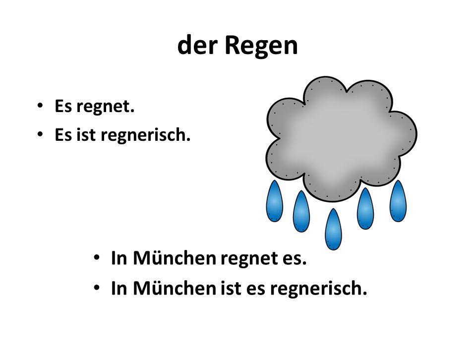 der Regen In München regnet es. In München ist es regnerisch. Es regnet. Es ist regnerisch.