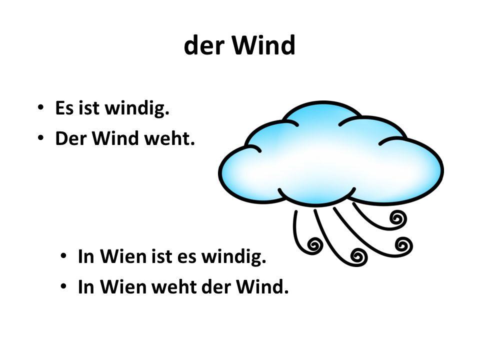 der Wind In Wien ist es windig. In Wien weht der Wind. Es ist windig. Der Wind weht.