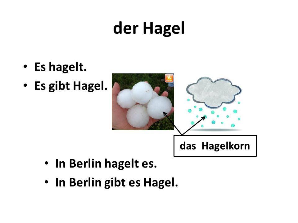 der Hagel In Berlin hagelt es. In Berlin gibt es Hagel. Es hagelt. Es gibt Hagel. das Hagelkorn