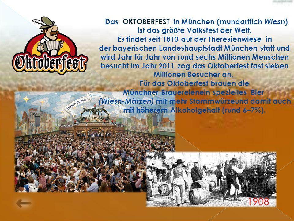 1908 Das OKTOBERFEST in München (mundartlich Wiesn ) ist das größte Volksfest der Welt.