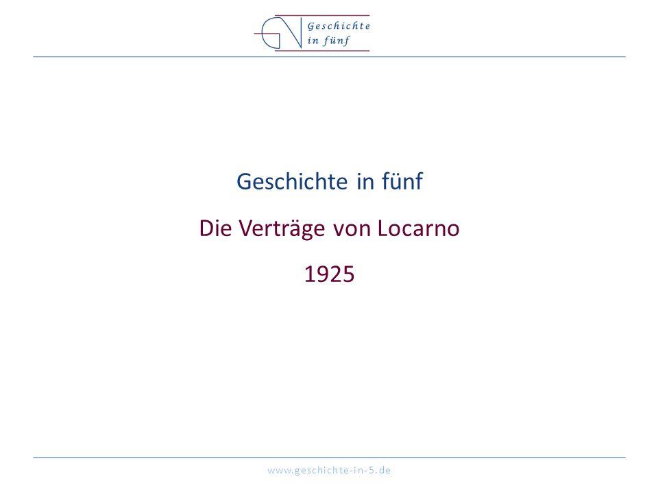 www.geschichte-in-5.de Geschichte in fünf Die Verträge von Locarno 1925