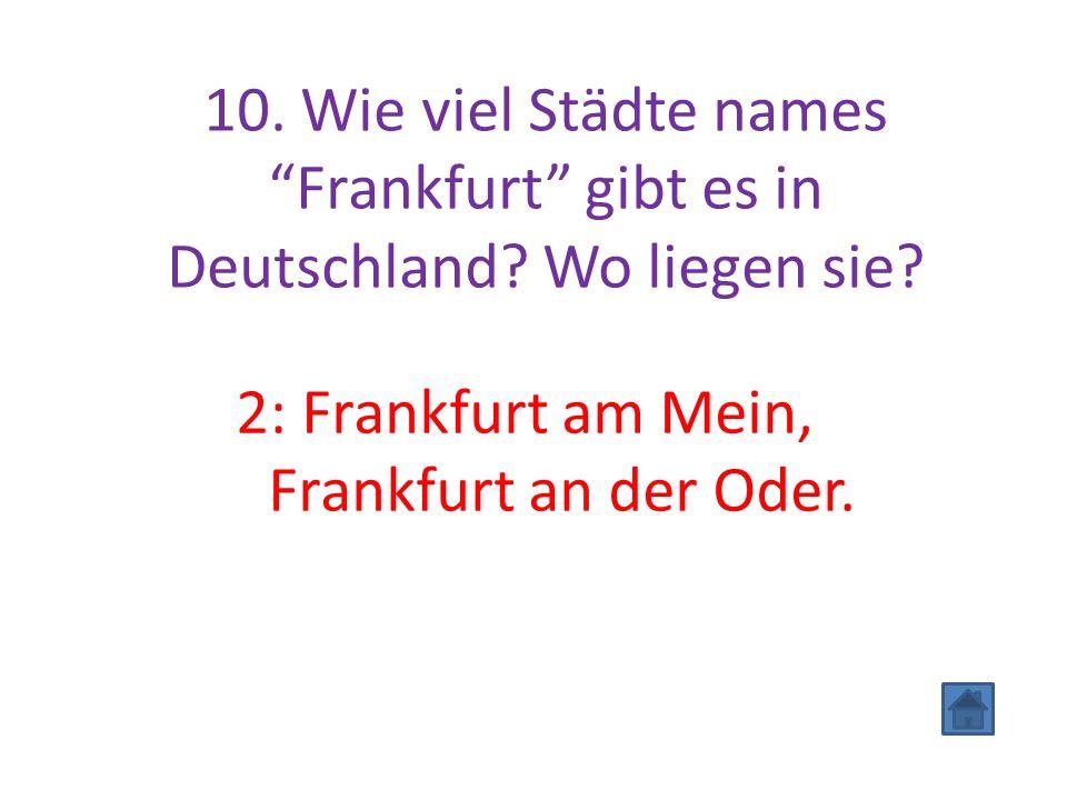 """10. Wie viel Städte names """"Frankfurt"""" gibt es in Deutschland? Wo liegen sie? 2: Frankfurt am Mein, Frankfurt an der Oder."""