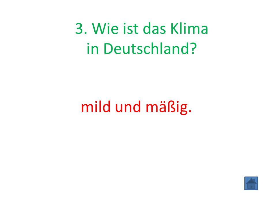 3. Wie ist das Klima in Deutschland mild und mäßig.