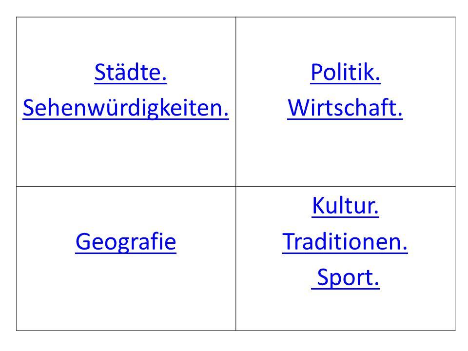 Städte. Sehenwürdigkeiten. Politik. Wirtschaft. Geografie Kultur. Traditionen. Sport.