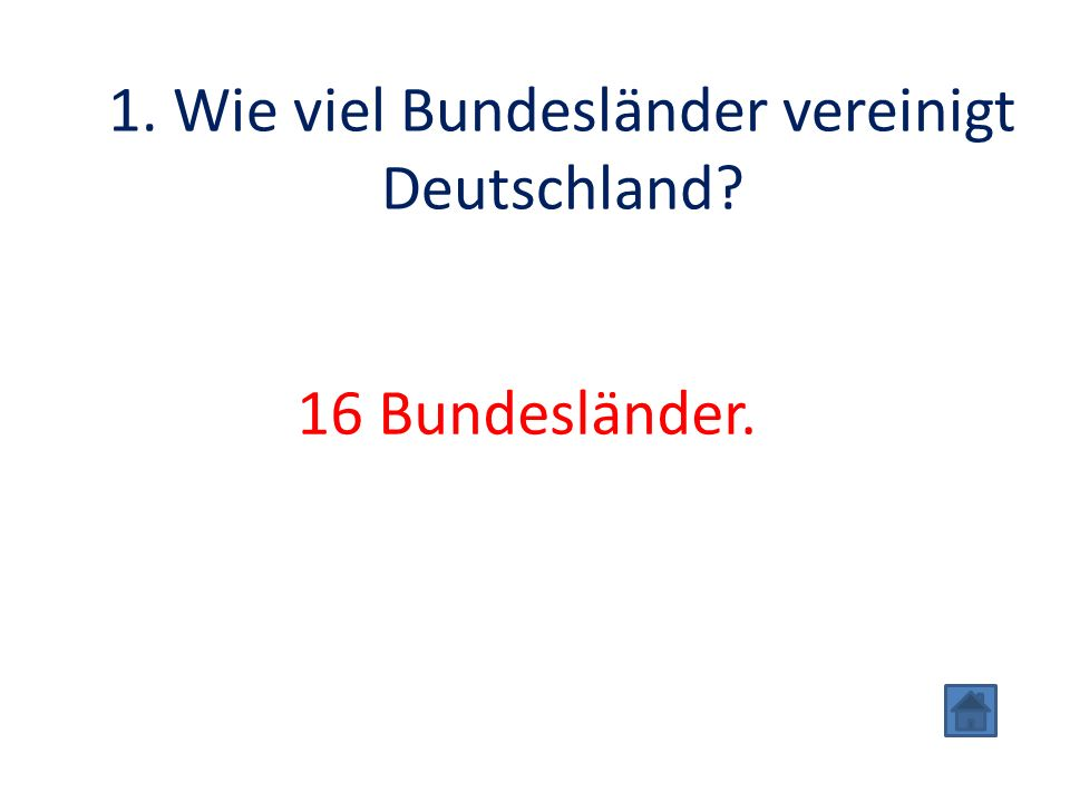 1. Wie viel Bundesländer vereinigt Deutschland? 16 Bundesländer.
