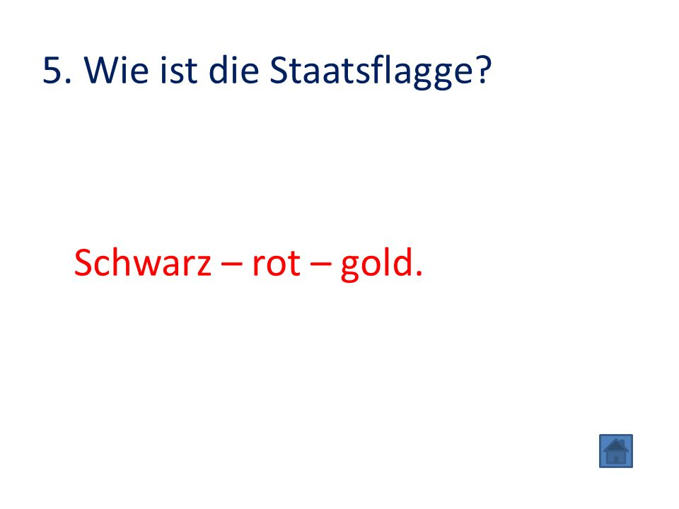 5. Wie ist die Staatsflagge Schwarz – rot – gold.