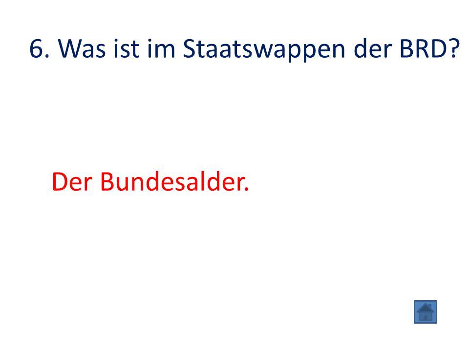 6. Was ist im Staatswappen der BRD Der Bundesalder.