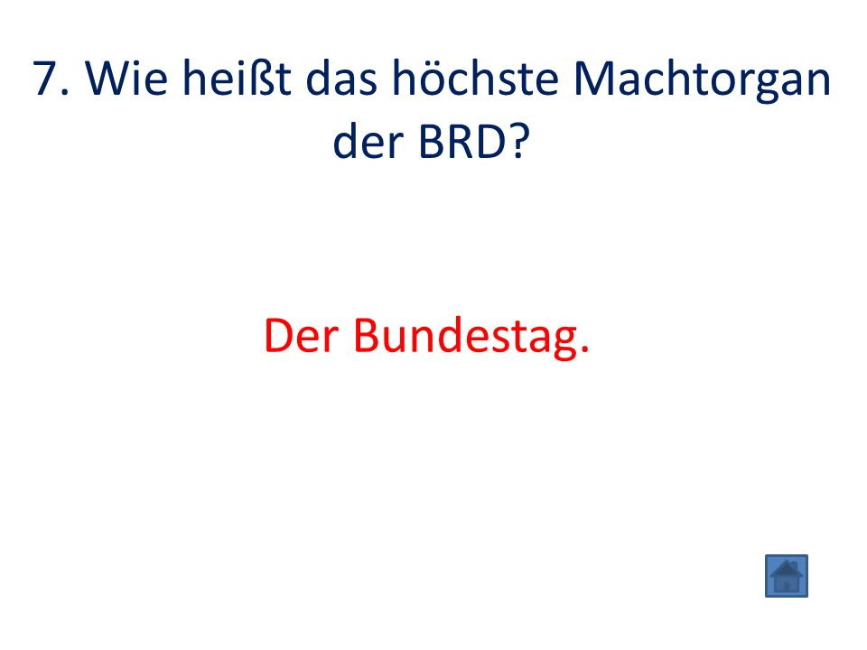 7. Wie heißt das höchste Machtorgan der BRD Der Bundestag.