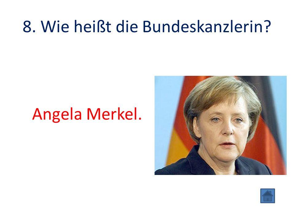 8. Wie heißt die Bundeskanzlerin Angela Merkel.