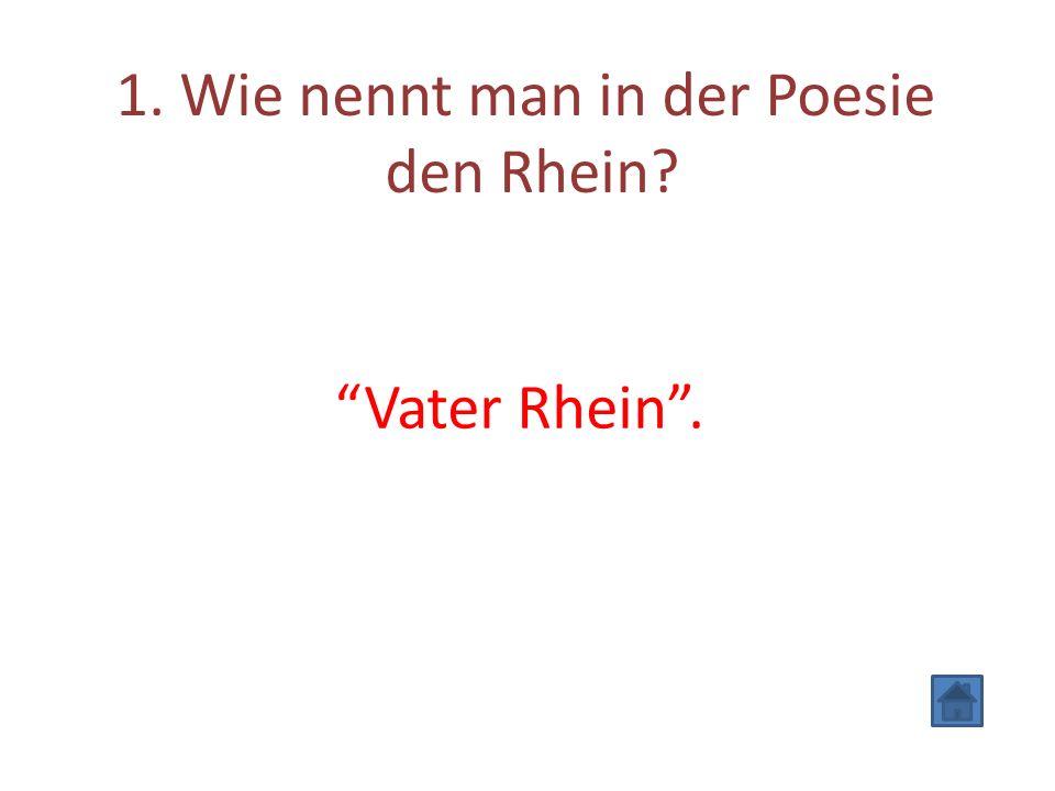 """1. Wie nennt man in der Poesie den Rhein? """"Vater Rhein""""."""