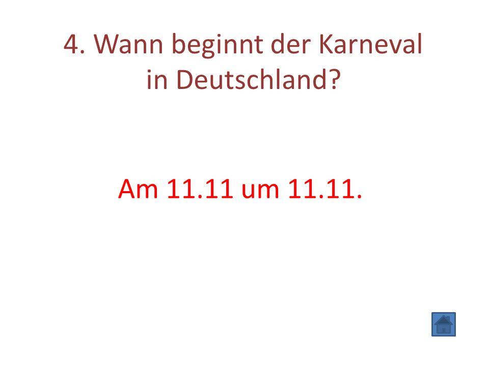 4. Wann beginnt der Karneval in Deutschland? Am 11.11 um 11.11.