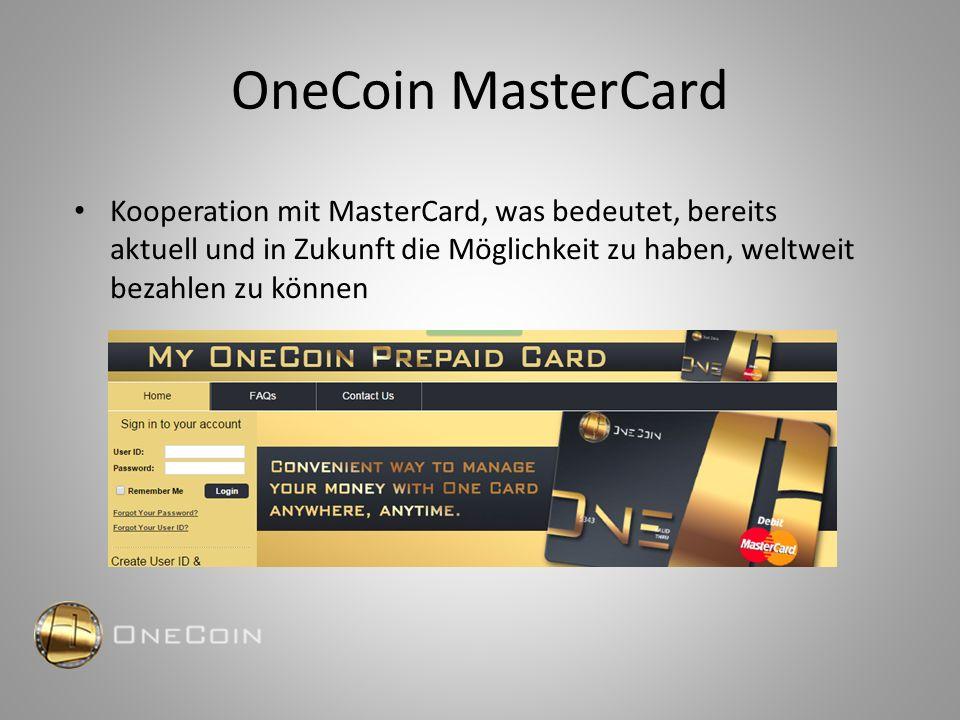 OneCoin MasterCard Kooperation mit MasterCard, was bedeutet, bereits aktuell und in Zukunft die Möglichkeit zu haben, weltweit bezahlen zu können