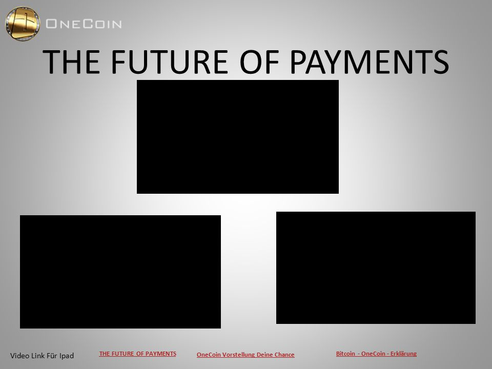 THE FUTURE OF PAYMENTS OneCoin Vorstellung Deine Chance Bitcoin - OneCoin - Erklärung Video Link Für Ipad