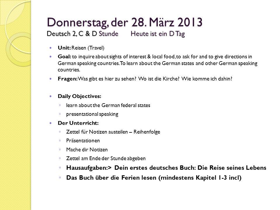 Donnerstag, der 28. März 2013 Deutsch 2, C & D StundeHeute ist ein D Tag Unit: Reisen (Travel) Goal: to inquire about sights of interest & local food,