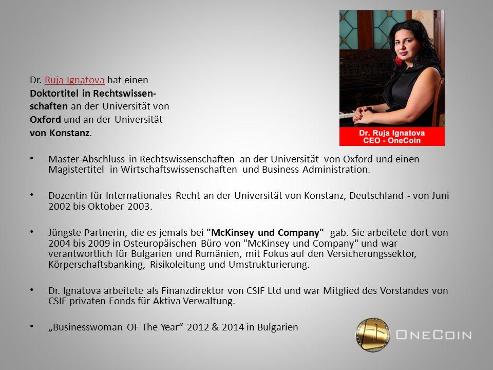 Dr. Ruja Ignatova hat einenRuja Ignatova Doktortitel in Rechtswissen- schaften an der Universität von Oxford und an der Universität von Konstanz. Mast