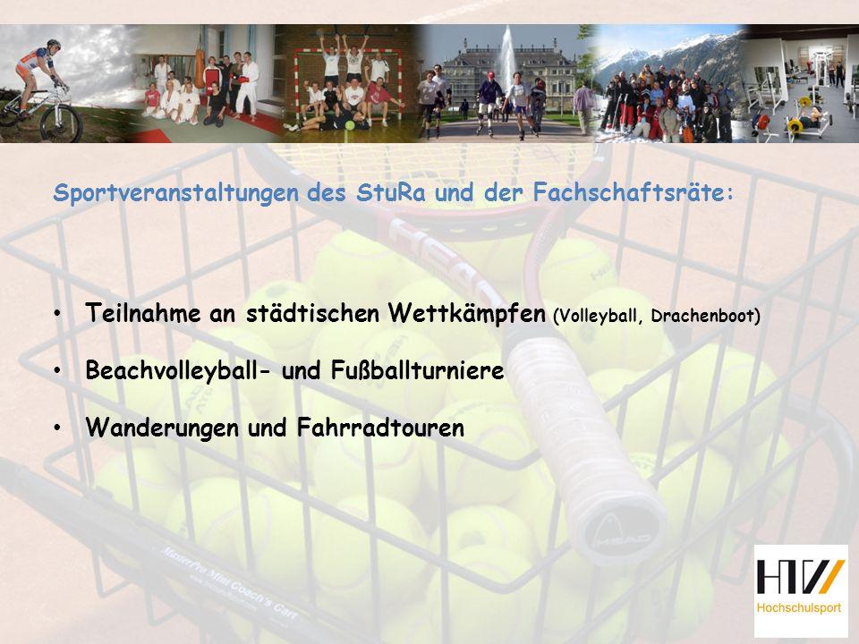 Sportveranstaltungen des StuRa und der Fachschaftsräte: Teilnahme an städtischen Wettkämpfen (Volleyball, Drachenboot) Beachvolleyball- und Fußballturniere Wanderungen und Fahrradtouren