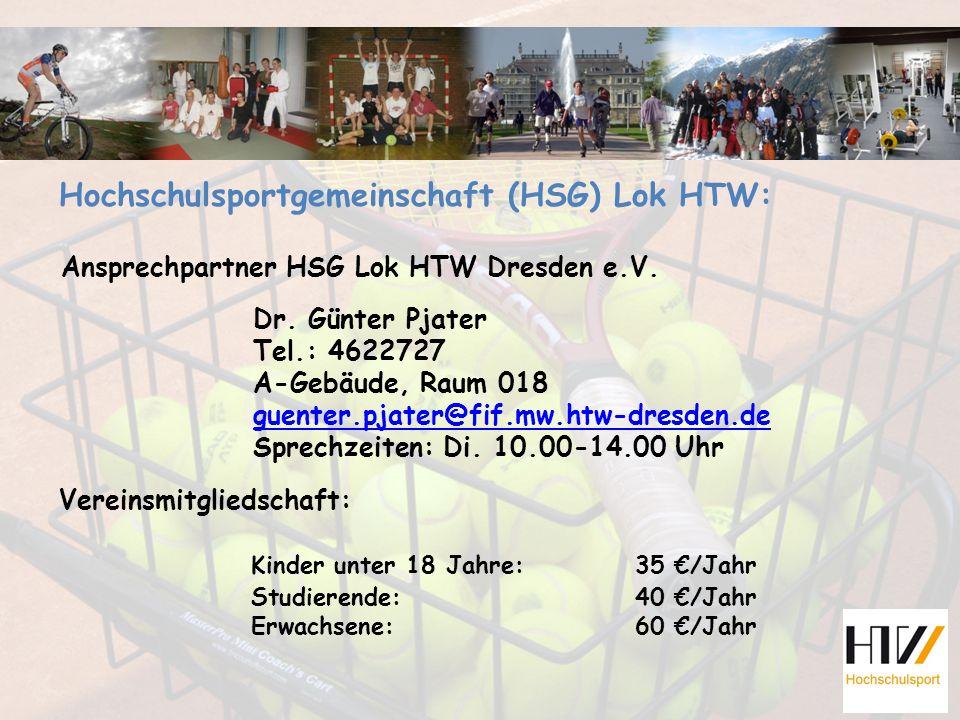 Hochschulsportgemeinschaft (HSG) Lok HTW: Vereinsmitgliedschaft: Kinder unter 18 Jahre:35 €/Jahr Studierende:40 €/Jahr Erwachsene:60 €/Jahr Ansprechpartner HSG Lok HTW Dresden e.V.