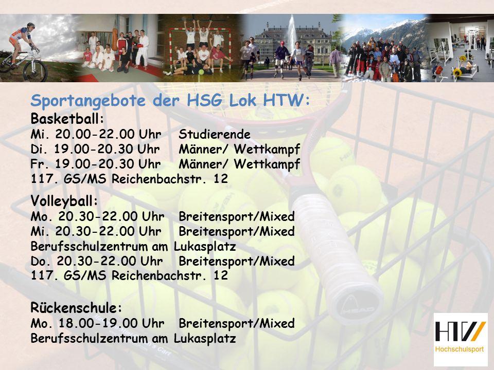 Sportangebote der HSG Lok HTW: Basketball: Mi. 20.00-22.00 UhrStudierende Di. 19.00-20.30 UhrMänner/ Wettkampf Fr. 19.00-20.30 UhrMänner/ Wettkampf 11